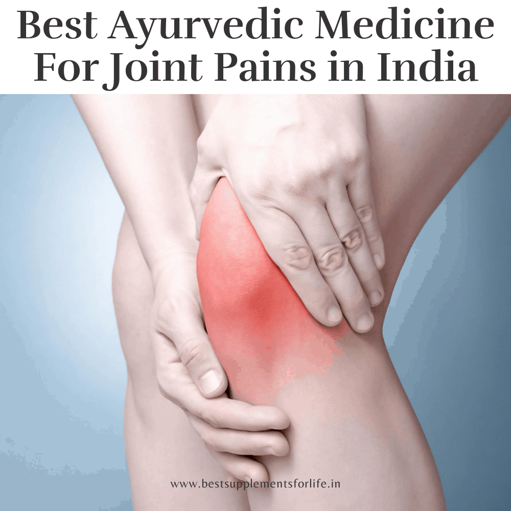 Best Ayurvedic Medicine For Joint Pains in India